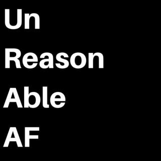 Unreasonable AF
