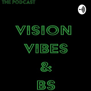 Vision, Vibes and BS