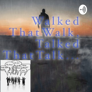 WalkedThatWalk,TalkedThatTalk