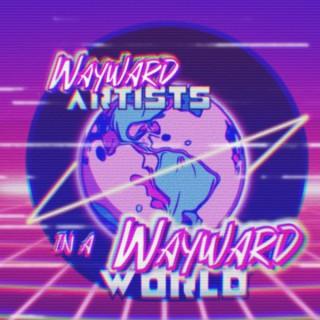 Wayward Artists in a Wayward World