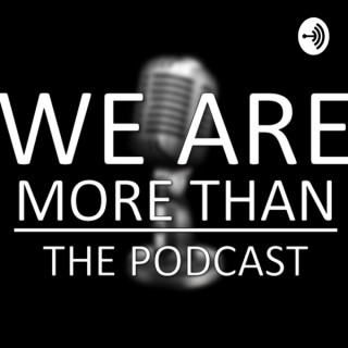 We Are More Than: The Podcast