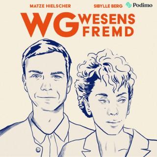 WG Wesensfremd – mit Sibylle Berg & Matze Hielscher | Ein Podimo Podcast