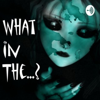 What In The...? Podcast