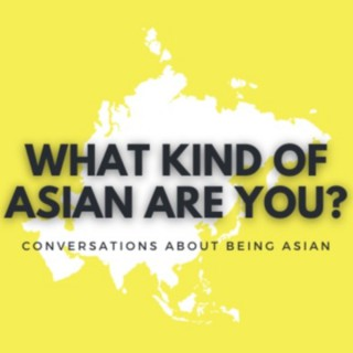 What Kind of Asian Are You?
