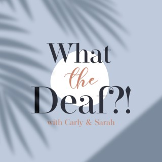What The Deaf?!