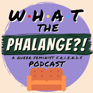 What The Phalange?!   A Friends (TV Show) Podcast