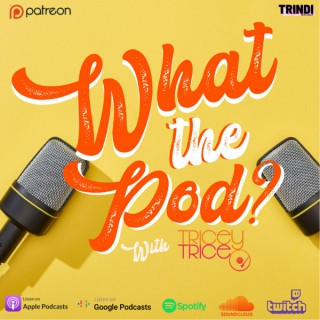What The Pod? With Tricey Trice