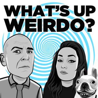 What's up Weirdo?