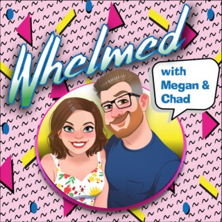 Whelmed with Megan & Chad