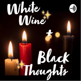 White Wine + Black Thoughts
