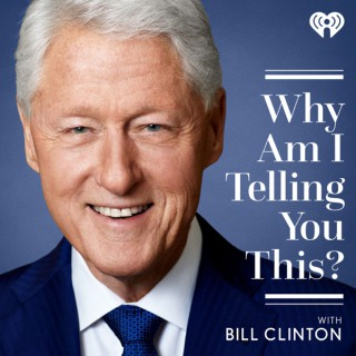 Why Am I Telling You This? with Bill Clinton