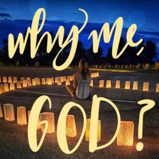 Why me, God?