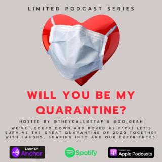Will you be my Quarantine?