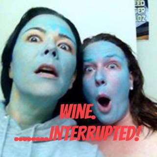 Wine...Interrupted!