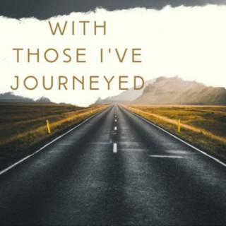 With Those I've Journeyed