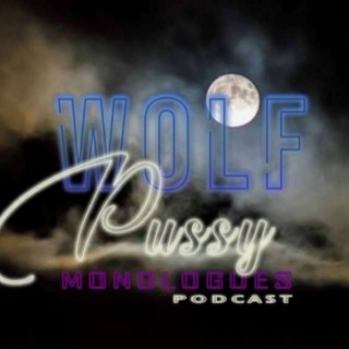 WolfPussy Monologues