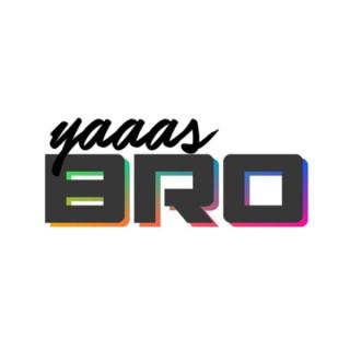 Yaaas Bro