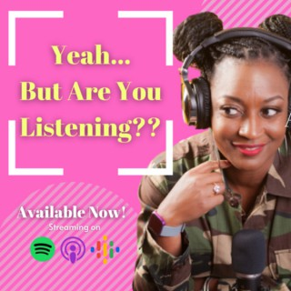 Yeah...But Are You Listening?!?