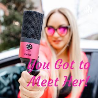 You Got to Meet Her!