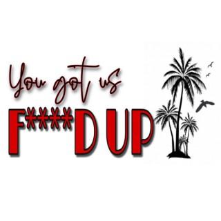 You Got Us F****d Up