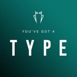 You've Got a Type
