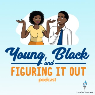 Young, Black & Figuring It Out