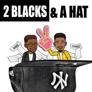 2 Blacks & A Hat