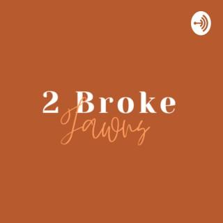 2 Broke Jawns