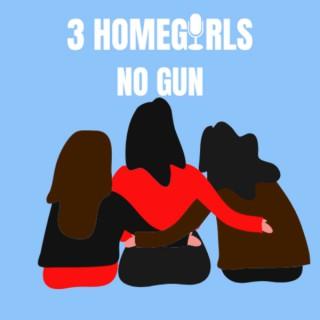 3 Homegirls No Gun