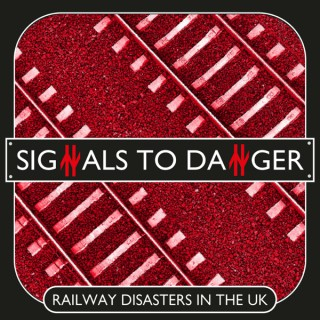 Signals to Danger - Railway disasters in the UK