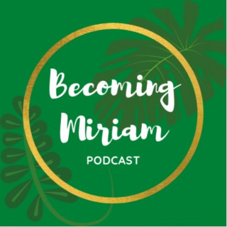 Becoming Miriam Podcast