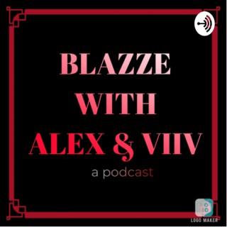 BLAZZE with Alex and ViiV