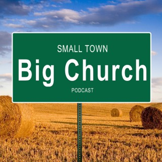 Small Town Big Church Podcast