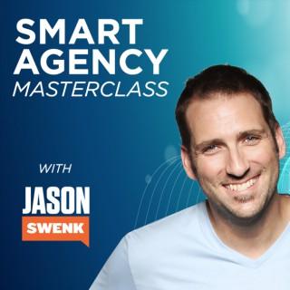 Smart Agency Masterclass with Jason Swenk: Podcast for Digital Marketing Agencies