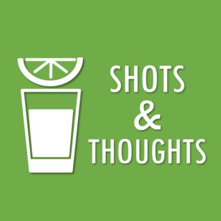 Shots & Thoughts