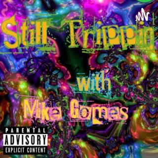 Still Trippin with Mike Gomes