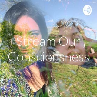 Stream Our Consciousness