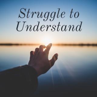 Struggle to Understand