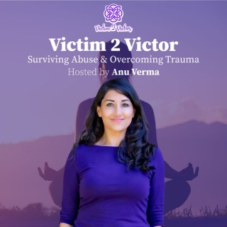 Victim 2 Victor - Surviving Abuse and Overcoming Trauma