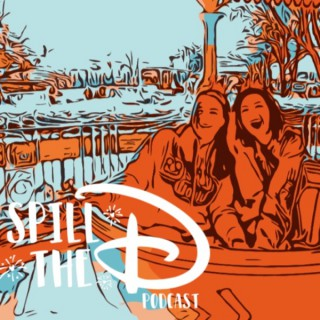 Spill the D - Disney World, Disneyland, Movies, and more