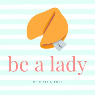 Be A Lady: A semi educational, mostly informal, relationship podcast