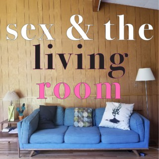 Sex & the Living Room