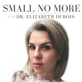 Small No More with Dr. Liz DuBois