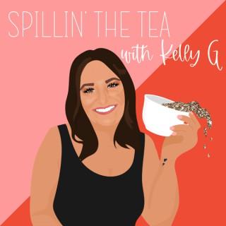 Spillin' the Tea with Kelly G