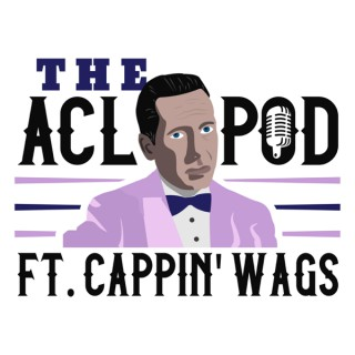 ACL Pod ft. Cappin Wags