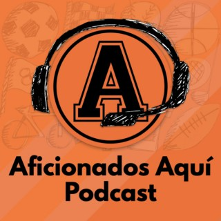 Aficionados Aquí Podcast