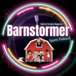 Barnstormer Sports: A Podcast for Sports, Comedy and Wagering Tips