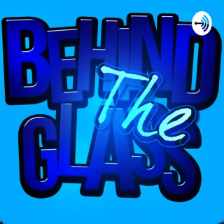 Behind The Glass Sports Podcast