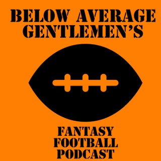 Below Average Gentlemen's Fantasy Football Podcast
