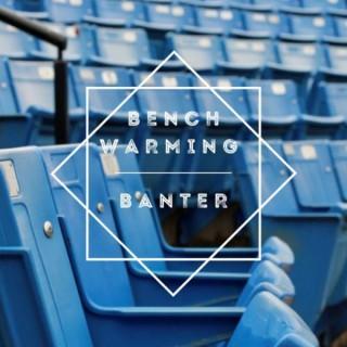 Benchwarming Banter